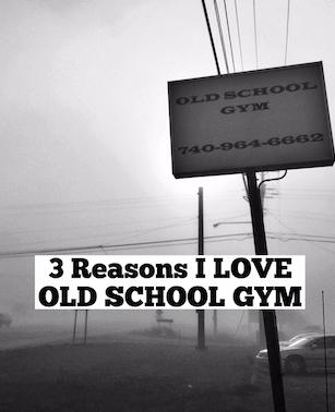 3 Reasons I Love Old School Gym